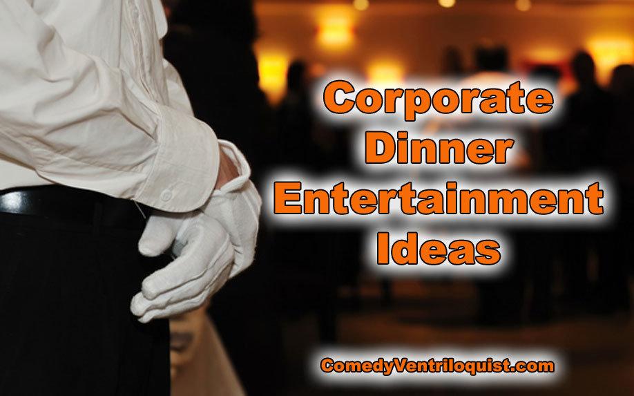 Corporate Dinner Entertainment Ideas